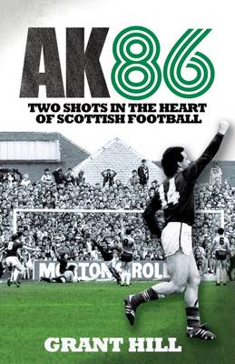 AK86: Two Shots in the Heart of Scottish Football (Paperback)