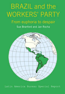 Brazil Under the Workers' Party: From euphoria to despair - Latin America Bureau Special Report 1 (Hardback)