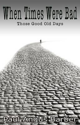 When Times Were Bad: Those Good Old Days (Paperback)