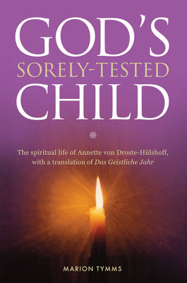 God's Sorely Tested Child: The Spiritual Life of Annette von Droste-Hulshoff, with a Translation of das Geistliche Jahr (Paperback)