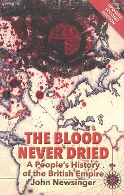 The Blood Never Dried: A People's History of the British Empire (Paperback)