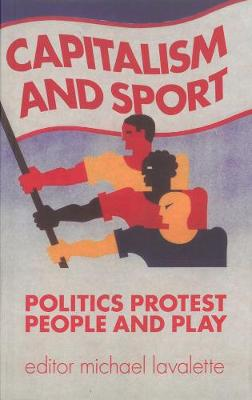 Capitalism And Sport: Politics, Protest, People and Play (Paperback)