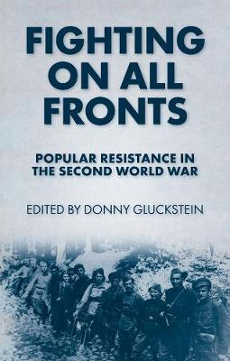 Fighting On All Fronts: Popular Resistance in the Second World War (Paperback)