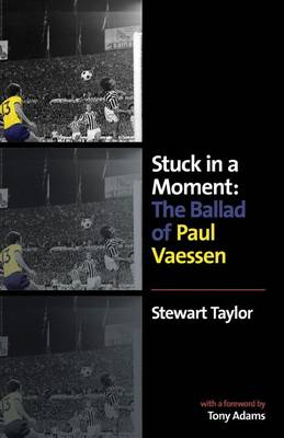 Stuck in a Moment: The Ballad of Paul Vaessen (Hardback)