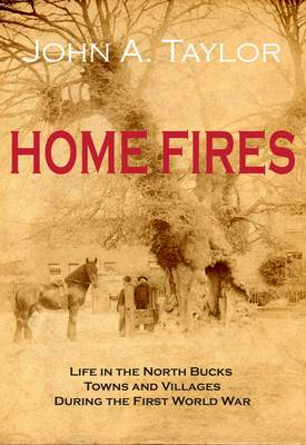 Home Fires: Life in the North Bucks Towns and Villages During the First World War (Paperback)