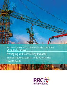 NEBOSH International Construction Certificate Unit ICC1: Managing & Controlling Hazards in International Construction, Unit ICC2: Health & Safety Application - Revision Guide (Paperback)