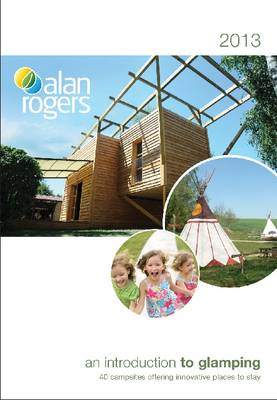 Alan Rogers - An Introduction to Glamping 2013 (Paperback)