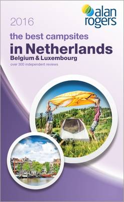 Alan Rogers - The Best Campsites in Netherlands, Belgium & Luxembourg 2016 (Paperback)