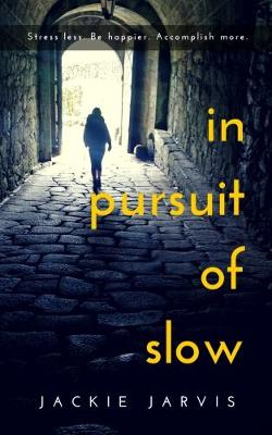 In Pursuit Of Slow: Stress Less. Be Happier. Accomplish More. (Paperback)
