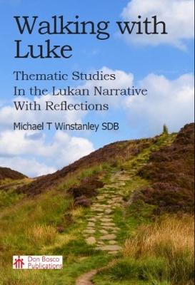 Walking with Luke: Thematic Studies in the Lukan Narrative With Reflections (Paperback)