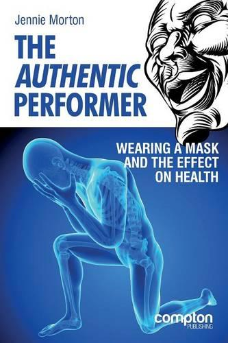 The Authentic Performer: Wearing a Mask and the Effect on Health (Paperback)