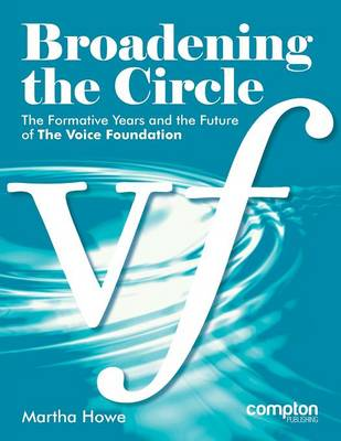 Broadening the Circle: The Formative Years and the Future of the Voice Foundation (Paperback)