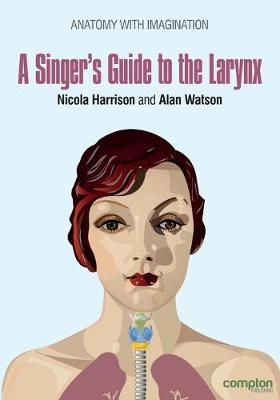 A Singer's Guide to the Larynx: Anatomy with Imagination - Anatomy with Imagination 1 (Paperback)