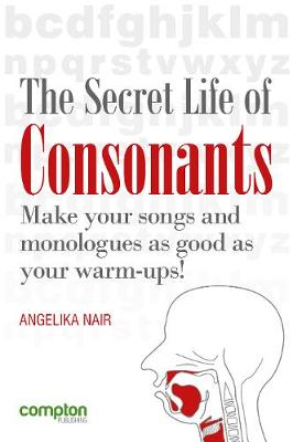 The Secret Life of Consonants: Make Your Songs As Good As Your Warm-Ups! (Paperback)