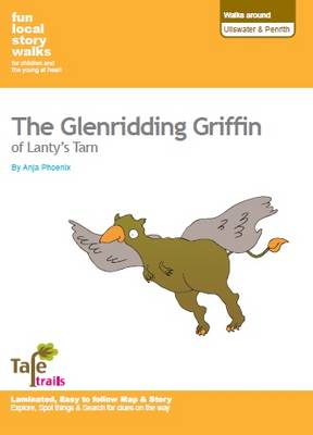 Walks Around Ullswater and Penrith: Fun, Local Story Walks for Children and the Young at Heart: The Glenridding Griffin of Lanty's Tarn (Sheet map, folded)