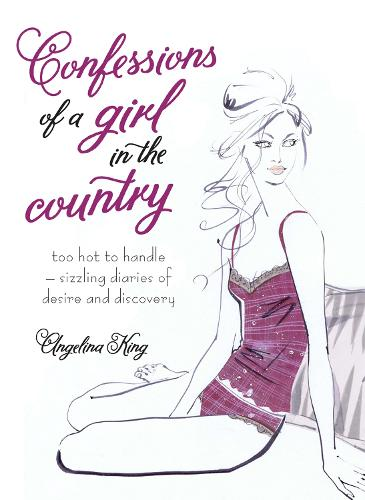 Confessions of a Girl in the Country: too hot to handle - sizzling diaries of desire and discovery (Paperback)