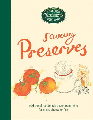 Tracklements Savoury Preserves: Traditional, handmade accompaniments for meat, cheese or fish (Hardback)