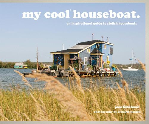 my cool houseboat: an inspirational guide to stylish houseboats - My Cool (Hardback)