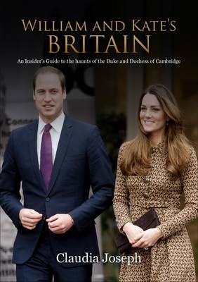 William and Kate's Britain: A Unique Guide to the Haunts of the Duke and Duchess of Cambridge (Paperback)