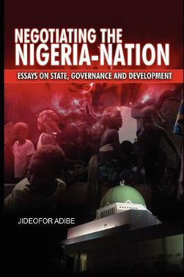 Negotiating the Nigeria-Nation: Essays on State, Governance and Development (Paperback)