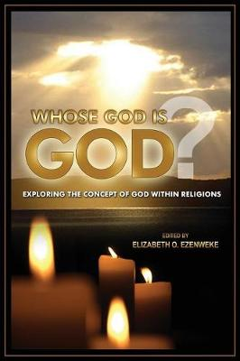 Whose God Is God?: Exploring the Concept of God Within Religions (Paperback)