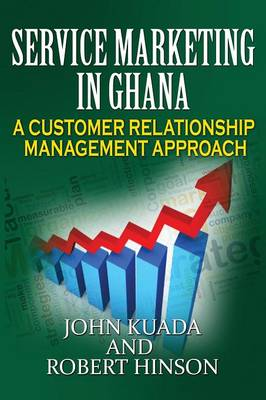 Service Marketing in Ghana: A Customer Relationship Management Approach (Paperback)