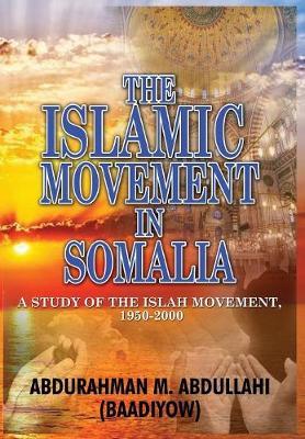 The Islamic Movement in Somalia: A Study of the Islah Movement, 1950-2000 (Hb) (Hardback)