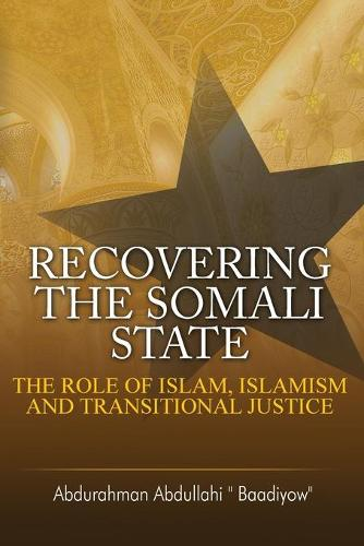 Recovering the Somali State: The Role of Islam, Islamism and Transitional Justice (Paperback)