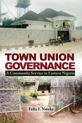 Town Union Governance: A Community Service in Eastern Nigeria (Paperback)