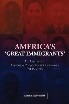 America's 'great Immigrants': An Analysis of Carnegie Corporation's Honorees, 2006-2015 (Paperback)