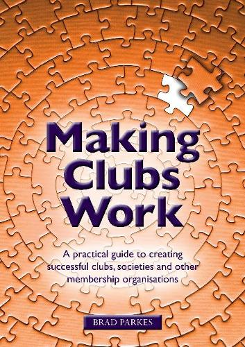 Making Clubs Work: A practical guide to creating successful clubs, societies and other membership organisations (Paperback)