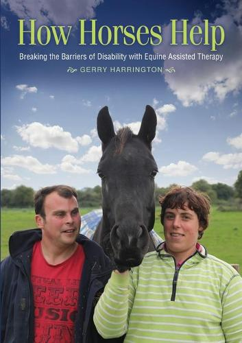 How Horses Help: Breaking the Barriers of Disability with Equine Assisted Therapy (Paperback)