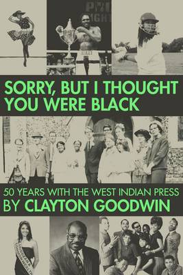 Sorry but I Thought You Were Black: 50 Years With the West Indian Press (Paperback)