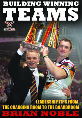 Building Winning Teams: Leadership Tips from the Changing Room to the Board Room (Paperback)
