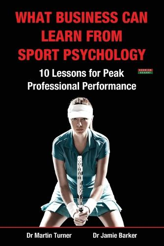 What Business Can Learn from Sport Psychology: Ten Lessons for Peak Professional Performance (Paperback)