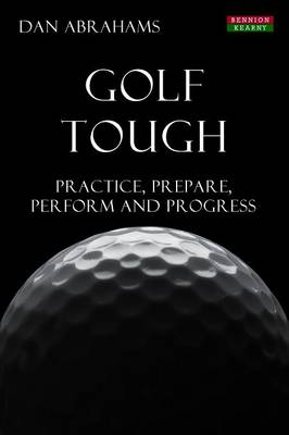 Golf Tough: Practice, Prepare, Perform and Progress (Paperback)