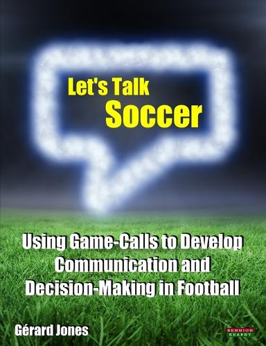Let's Talk Soccer: Using Game-Calls to Develop Communication and Decision-Making in Football (Paperback)