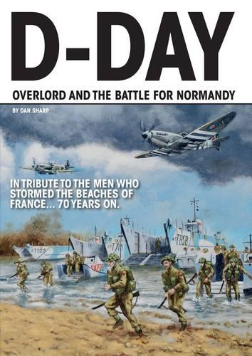 D-Day - Operation Overlord and the Battle for Normandy
