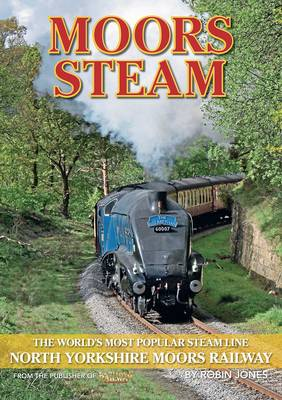 Moors Steam: The Worlds Most Popular Steamline - North Yorkshire Moors Railway