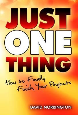 Just One Thing: How to Finally Finish Your Projects (Paperback)