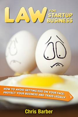 Law for Startup Business: How to Avoid Getting Egg on Your Face, Protect Your Business and Trade Legally (Paperback)