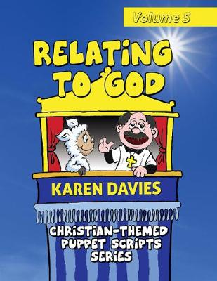 Relating to God: 10 Plays Showing How to Understand God and Christianity - Christian- Themed Puppet Scripts Series 5 (Paperback)