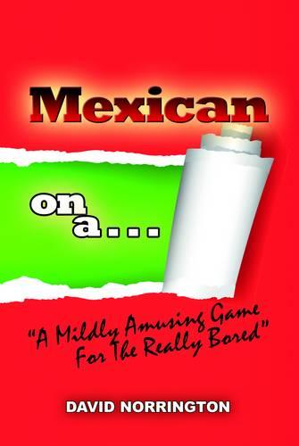 "Mexican on a...: ""A Mildly Amusing Game for the Really Bored"" (Paperback)"