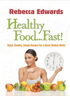 Healthy Food... Fast!: Quick, Healthy, Simple Recipes for a Hectic Modern World (Paperback)