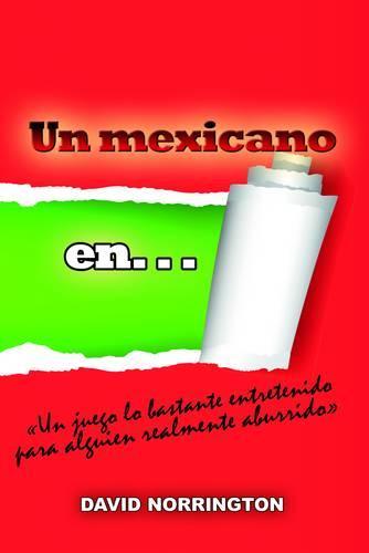 """Un Mexicano en -: """"Un Juego Lo Bastante Entretenido para Alguien Realmente Aburridoa"""" (Paperback)"""