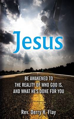 Jesus: Be Awakened to the Reality of Who God is, and What He Has Done for You (Paperback)