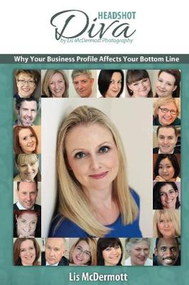 Headshot Diva: Why Your Business Profile Affects Your Bottom Line (Paperback)