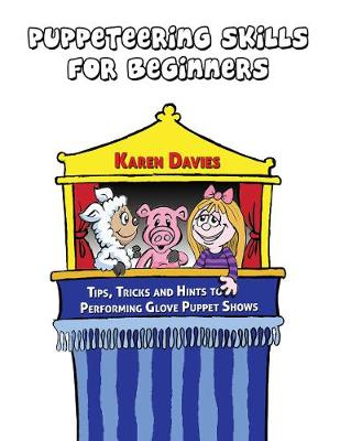 Puppeteering Skills for Beginners: Tips, Tricks and Hints to Performing Entertaining Puppet Shows (Paperback)