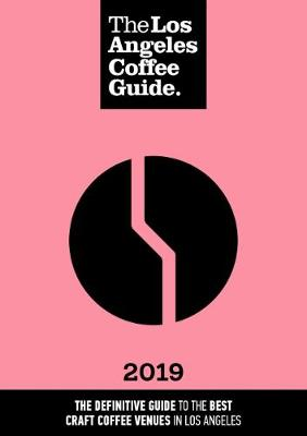 The Los Angeles Coffee Guide 2019 (Paperback)