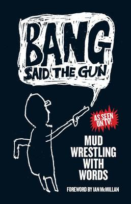 Bang Said the Gun - Mud Wrestling with Words (Paperback)